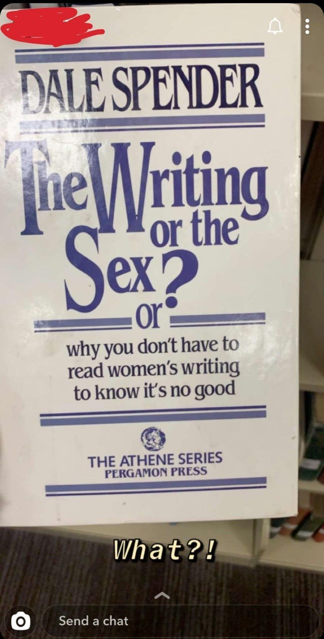 Font - DALE SPENDER TheWriting Sex or the or why you don't have to read women's writing to know it's no good THE ATHENE SERIES PERGAMON PRESS What?! Send a chat