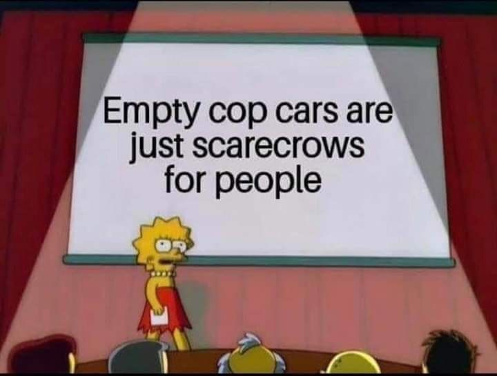 Cartoon - Empty cop cars are just scarecrows for people