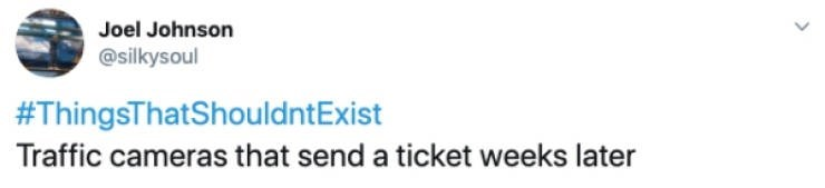 Text - Joel Johnson @silkysoul #ThingsThatShouldntExist Traffic cameras that send a ticket weeks later