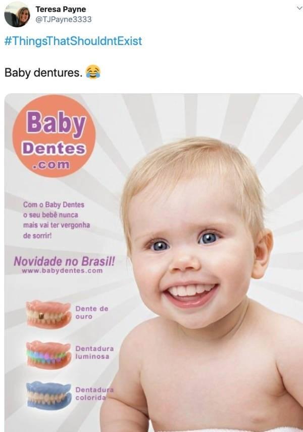 Child - Teresa Payne @TJPayne3333 #ThingsThatShouldntExist Baby dentures. Baby Dentes .com Com o Baby Dentes o seu bebê nunca mais vai ter vergonha de sorrir! Novidade no Brasil! www.babydentes.com Dente de ouro Dentadura luminosa Dentadura colorida