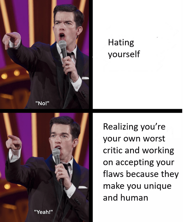 "Gentleman - Hating yourself ""No!"" Realizing you're your own worst critic and working on accepting your flaws because they make you unique and human ""Yeah!"""