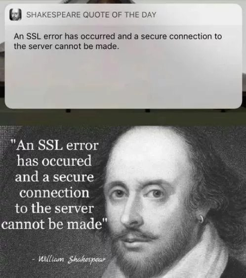 "Text - SHAKESPEARE QUOTE OF THE DAY An SSL error has occurred and a secure connection to the server cannot be made. ""An SSL error has occured and a secure connection to the server cannot be made"" William Shakespoar"