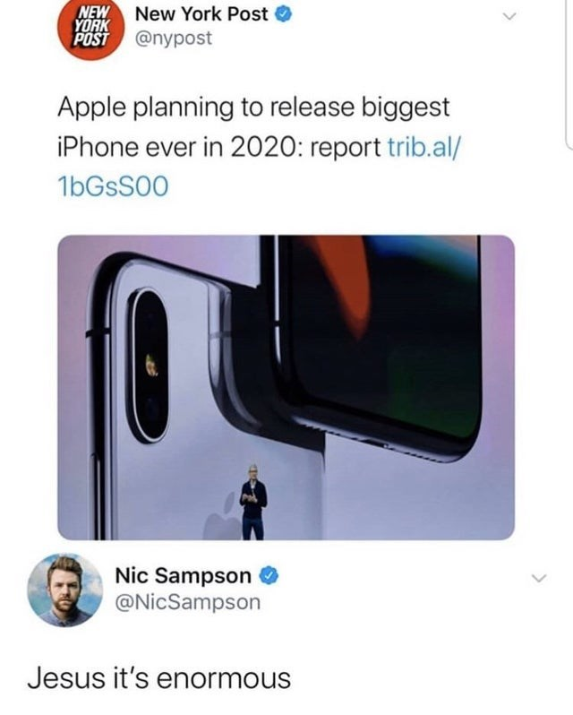 Product - NEW New York Post YORK O POST @nypost Apple planning to release biggest iPhone ever in 2020: report trib.al/ 16GSS00 Nic Sampson @NicSampson Jesus it's enormous