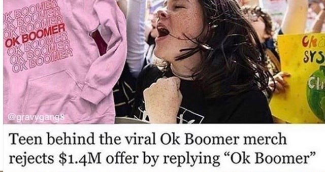"Photo caption - BOOLIER BOOLIER SOOLIER OK BOOMER BOONER KBOOIER OK BOOLIERR Gea SYS @gravygangs Teen behind the viral Ok Boomer merch rejects $1.4M offer by replying ""Ok Boomer"""