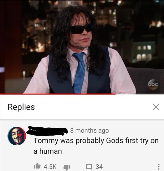 Photo caption - abc Replies 8 months ago Tommy was probably Gods first try on a human 4.5K 34