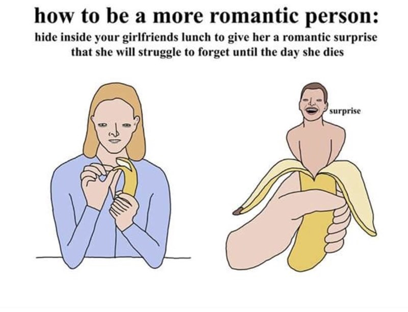 Cartoon - how to be a more romantic person: hide inside your girlfriends lunch to give her a romantic surprise that she will struggle to forget until the day she dies surprise