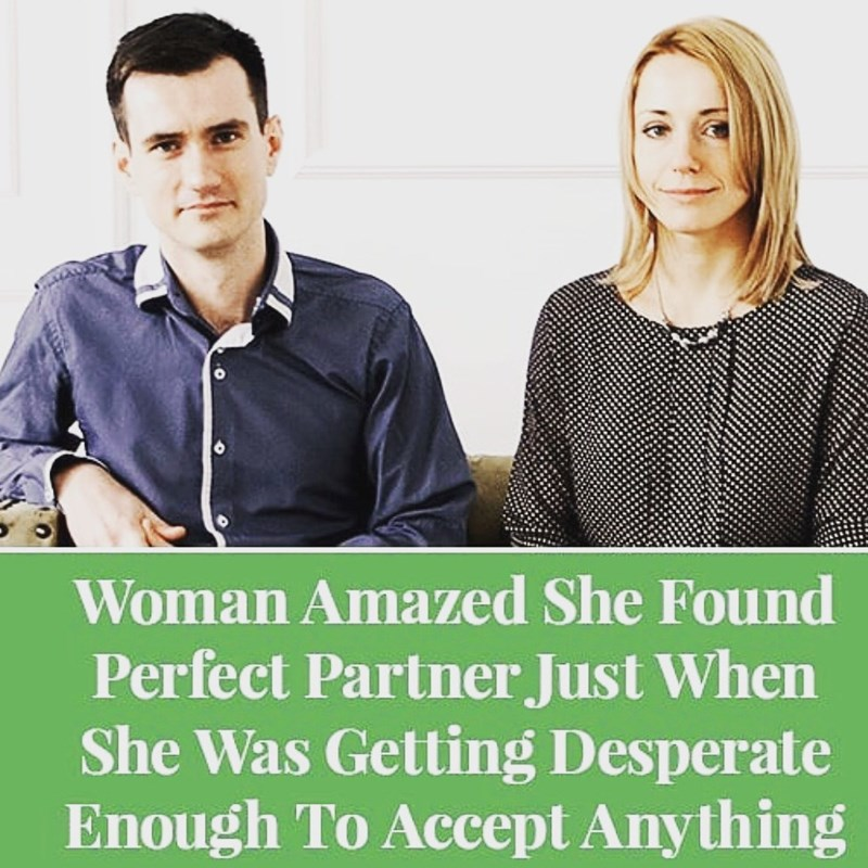 People - Woman Amazed She Found Perfect Partner Just When She Was Getting Desperate Enough To Accept Anything