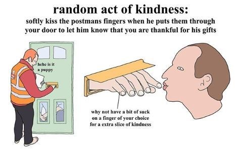 Cartoon - random act of kindness: softly kiss the postmans fingers when he puts them through your door to let him know that you are thankful for his gifts hche is it a puppy why not have a bit of suck on a finger of your choice for a extra slice of kindness