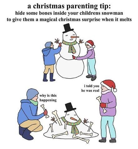Cartoon - a christmas parenting tip: hide some bones inside your childrens snowman to give them a magical christmas surprise when it melts i told you he was real why is this happening