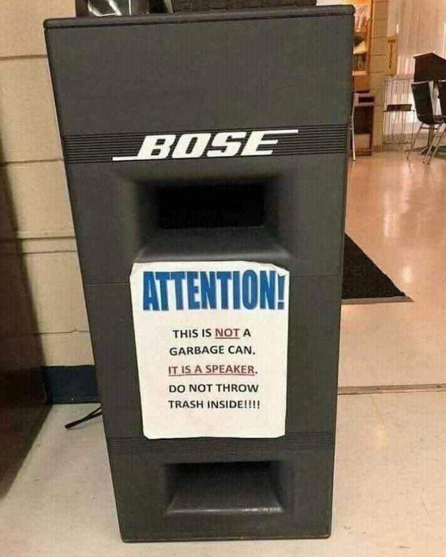 Auto part - BOSE ATTENTION! THIS IS NOT A GARBAGE CAN. IT IS A SPEAKER. DO NOT THROW TRASH INSIDE!!!!