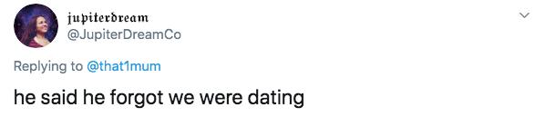 Text - jupiterdream @JupiterDreamCo Replying to @thatImum he said he forgot we were dating