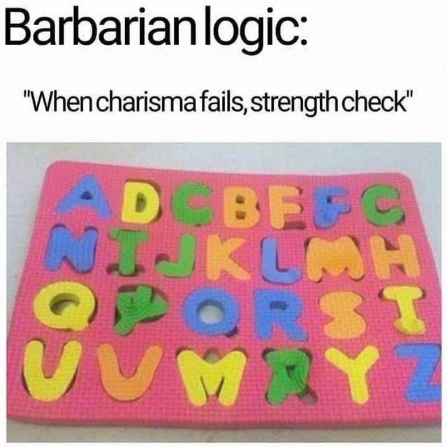 """Product - Barbarianlogic: """"Whencharisma fails,strength check"""" DBE G KLMH 20:"""