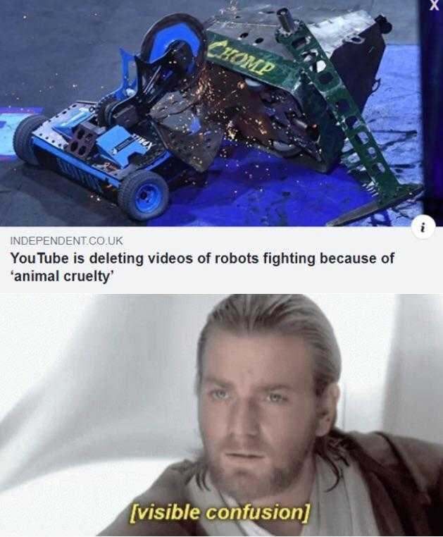 Technology - CHOMP YouTube is deleting videos of robots fighting because of 'animal cruelty' INDEPENDENT.CO.UK [visible confusion]