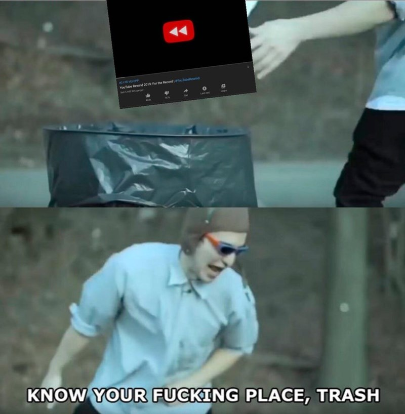 Photo caption - 2IN VE OPp YouTubeftewind YouTube Rewind 2019: For the Record Lagre LAE Ned KNOW YOUR FUCKING PLACE, TRASH