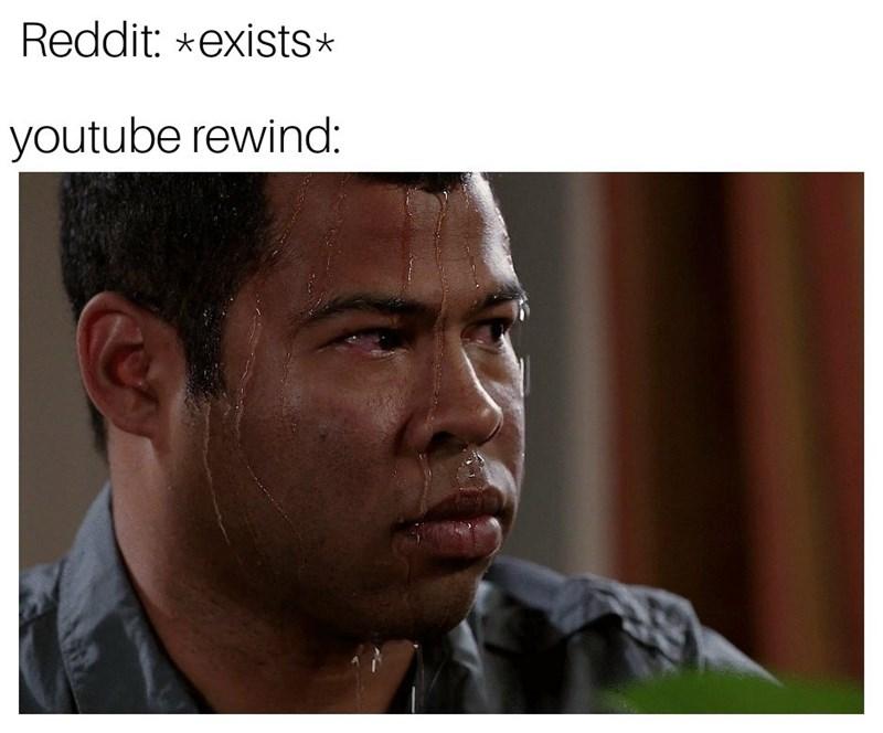 Face - Reddit: *exists* youtube rewind: