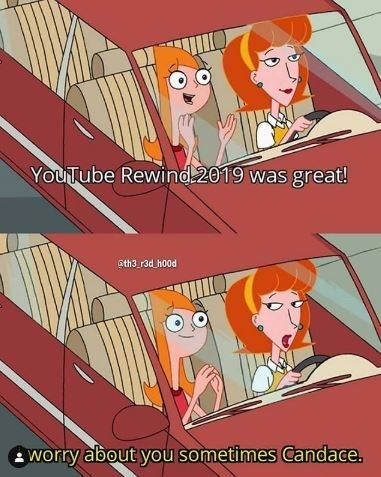 Cartoon - YouTube Rewind 2019 was great! Sth3_r3d_h00d worry about you sometimes Candace.