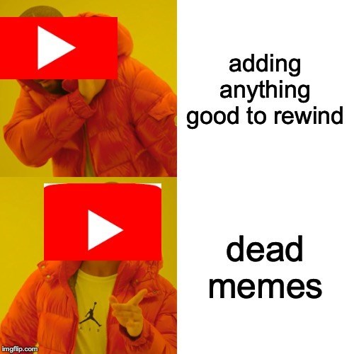 Orange - adding anything good to rewind dead memes imgflip.com