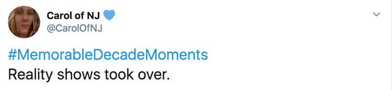 Text - Carol of NJ @CarolOfNJ #MemorableDecadeMoments Reality shows took over.
