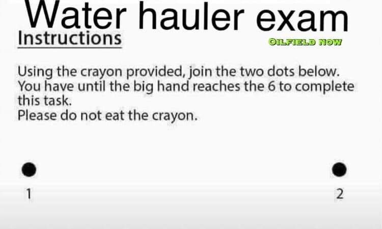Text - Water hauler exam Instructions OILFIELD NOWN Using the crayon provided, join the two dots below. You have until the big hand reaches the 6 to complete this task. Please do not eat the crayon.