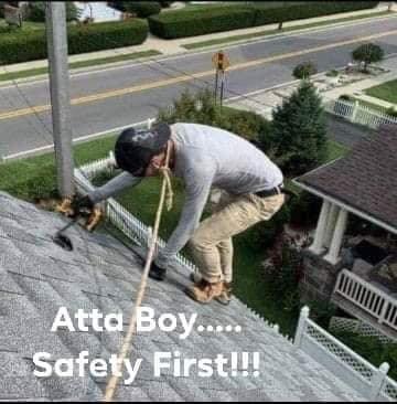 Roof - Atta Boy.... Safety First!!