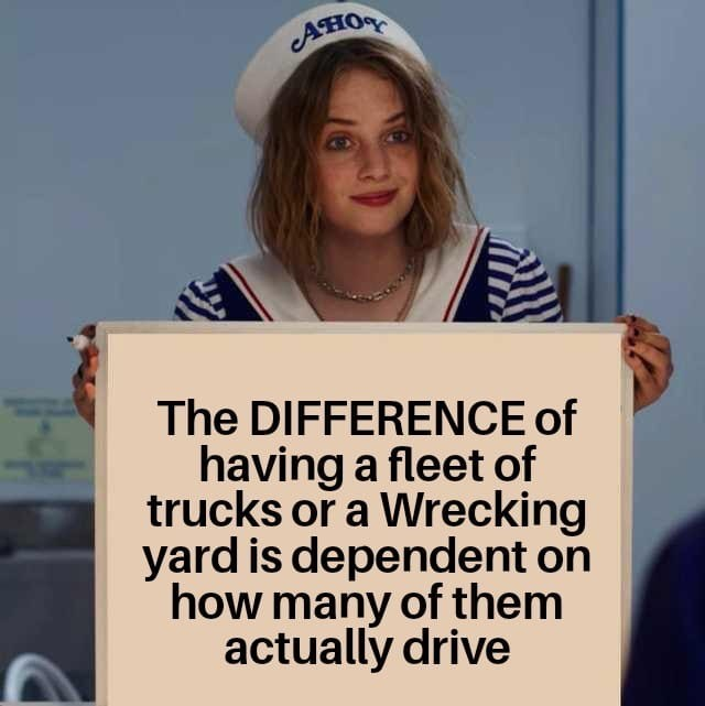 Text - Aно The DIFFERENCE of having a fleet of trucks or a Wrecking yard is dependent on how many of them actually drive