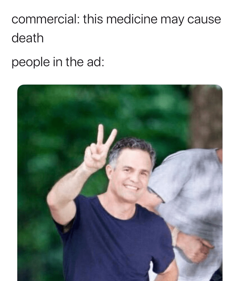 Funny meme of Mark ruffalo, medicine commercial says this medicine may cause death, people in the ad