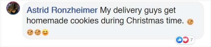 Text - Astrid Ronzheimer My delivery guys get homemade cookies during Christmas time.