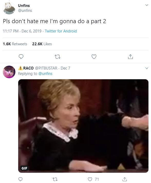 Text - Unfins @unfins Pls don't hate me l'm gonna do a part 2 11:17 PM Dec 6, 2019 - Twitter for Android 1.6K Retweets 22.6K Likes A RACO @PITBUSTAR · Dec 7 Replying to @unfins GIF O 71 >