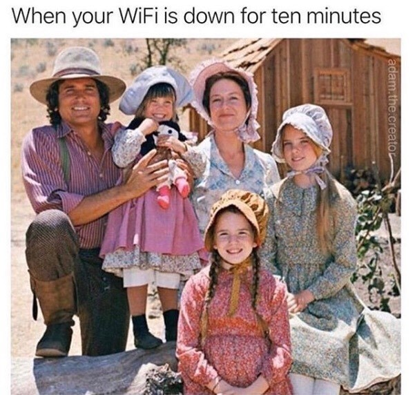 People - When your WiFi is down for ten minutes adam.the.creator