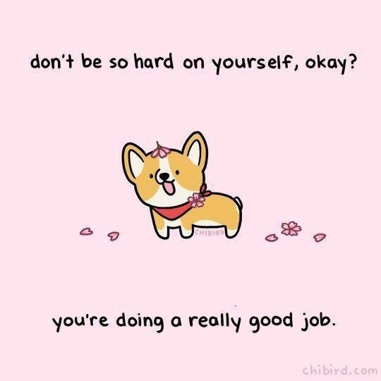 Text - don't be so hard on yourself, okay? CHIBIRD you're doing a really good job. chibird.com