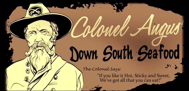 """Font - Colouel Angus Down South Seafood The Colonel Says: """"If you like it Hot, Sticky and Sweet, We've got all that you can eat!"""""""