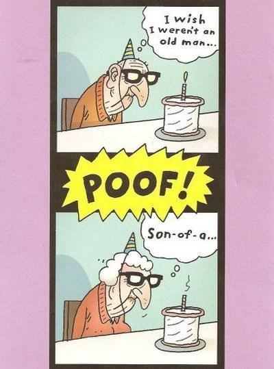 Cartoon - I wish I weren't an old man... POOF! Son-of-a...