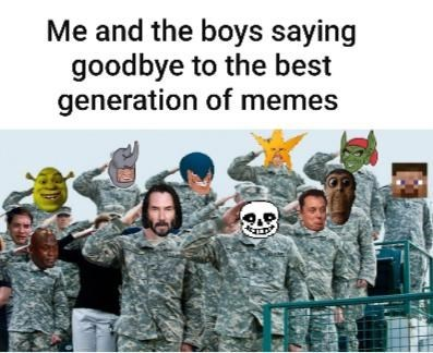 People - Me and the boys saying goodbye to the best generation of memes