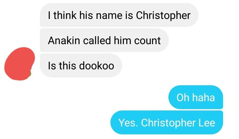 Text - I think his name is Christopher Anakin called him count Is this dooko0 Oh haha Yes. Christopher Lee
