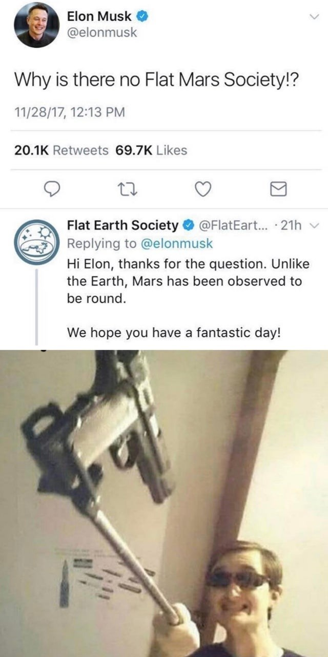 Text - Elon Musk @elonmusk Why is there no Flat Mars Society!? 11/28/17, 12:13 PM 20.1K Retweets 69.7K Likes Flat Earth Society @FlatEart... 21h v Replying to @elonmusk Hi Elon, thanks for the question. Unlike the Earth, Mars has been observed to be round. We hope you have a fantastic day!