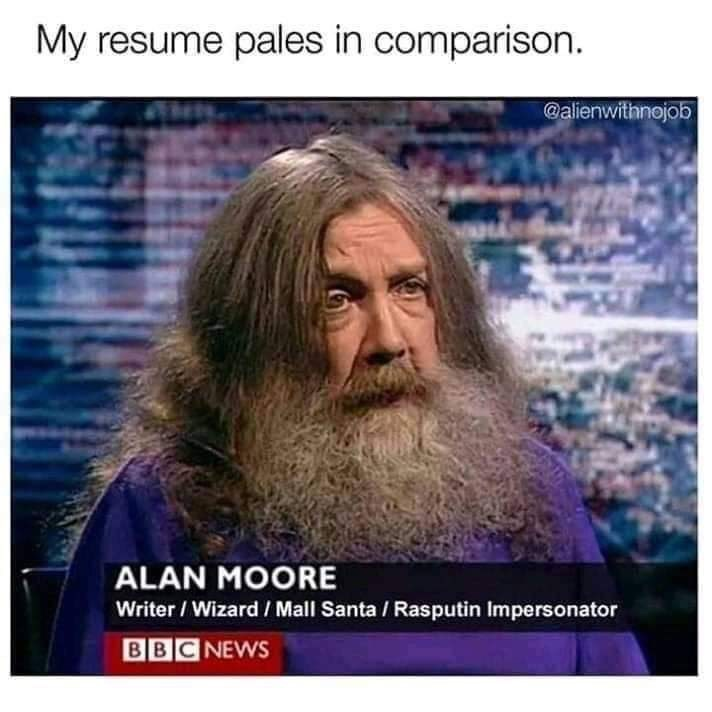 Hair - My resume pales in comparison. @alienwithnojob ALAN MOORE Writer / Wizard / Mall Santa / Rasputin Impersonator BBCNEWS