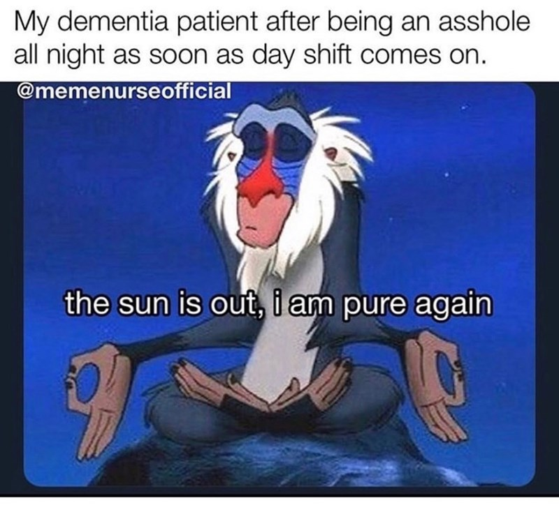 Cartoon - My dementia patient after being an asshole all night as soon as day shift comes on. @memenurseofficial the sun is out, i am pure again