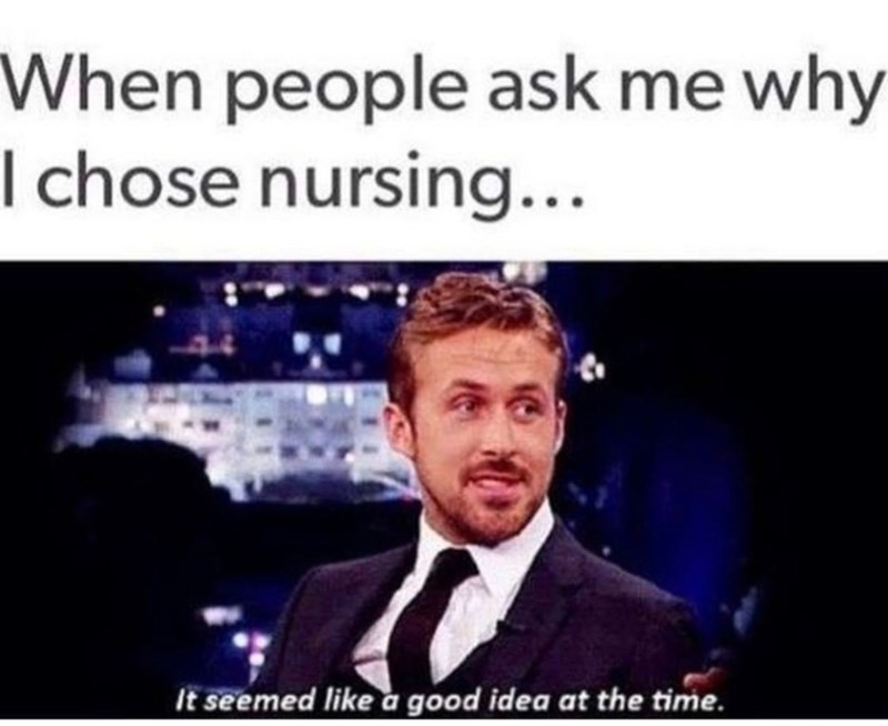 Text - When people ask me why I chose nursing... It seemed like a good idea at the time.