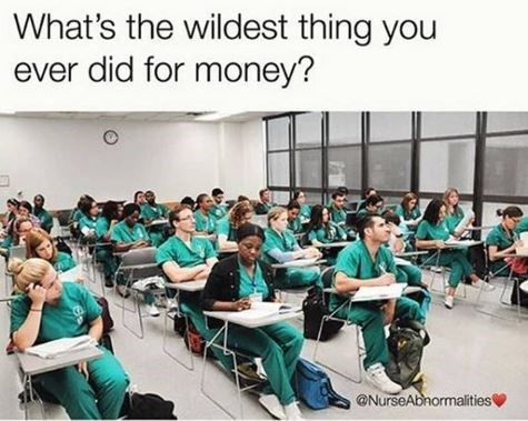 Classroom - What's the wildest thing you ever did for money? @NurseAbnormalities