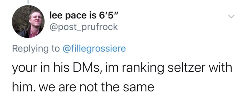 "Text - lee pace is 6'5"" @post_prufrock Replying to @fillegrossiere your in his DMs, im ranking seltzer with him. we are not the same"