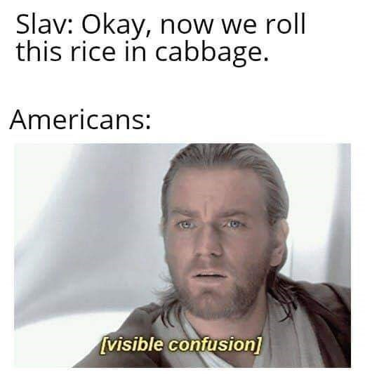 Face - Slav: Okay, now we roll this rice in cabbage. Americans: [visible confusion]