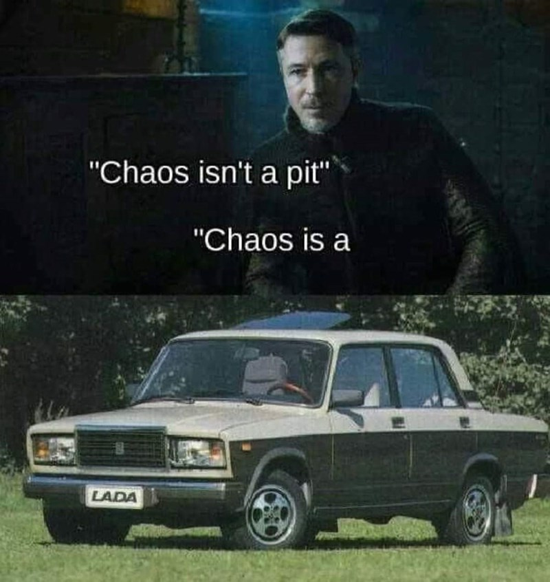 "Land vehicle - ""Chaos isn't a pit"" ""Chaos is a LADA"