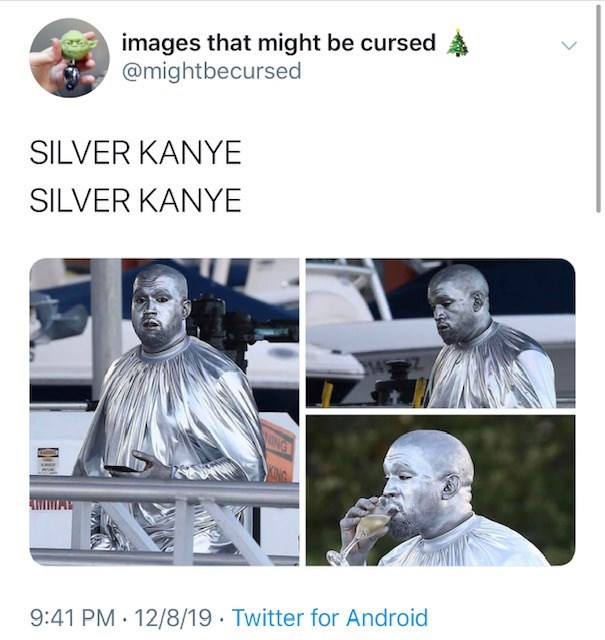 Text - images that might be cursed @mightbecursed SILVER KANYE SILVER KANYE NG NG 9:41 PM · 12/8/19 · Twitter for Android