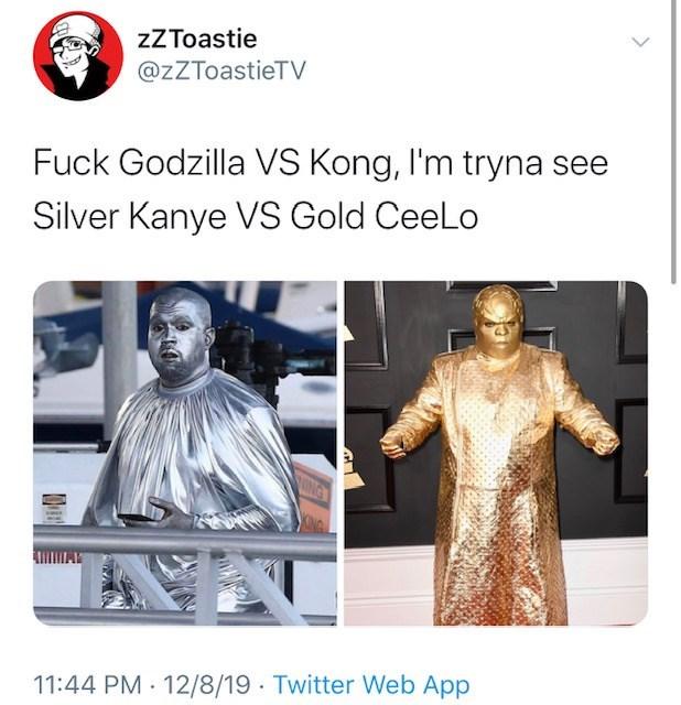 Statue - zZToastie @zZToastieTV Fuck Godzilla VS Kong, I'm tryna see Silver Kanye VS Gold CeeLo ING AING 11:44 PM 12/8/19 · Twitter Web App