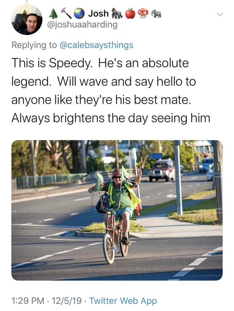 Cycling - Josh @joshuaaharding Replying to @calebsaysthings This is Speedy. He's an absolute legend. Will wave and say hello to anyone like they're his best mate. Always brightens the day seeing him 1:29 PM · 12/5/19 · Twitter Web App