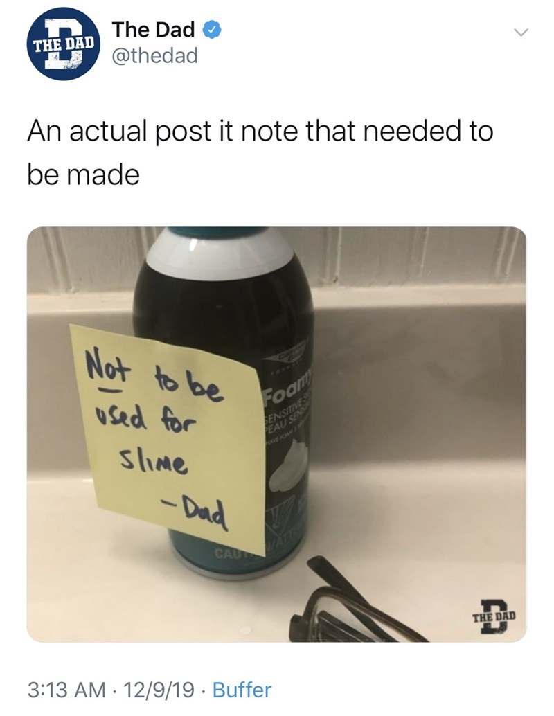 Product - The Dad THE DAD @thedad An actual post it note that needed to be made Not to be ACDO TOR used for Foam SENSITIVE EAU SEN AVE FO slime - Dad DATTE CAU THE DAD 3:13 AM - 12/9/19 · Buffer