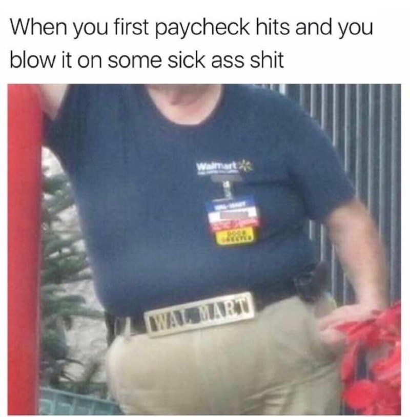 T-shirt - When you first paycheck hits and you blow it on some sick ass shit Waimart WAL MART