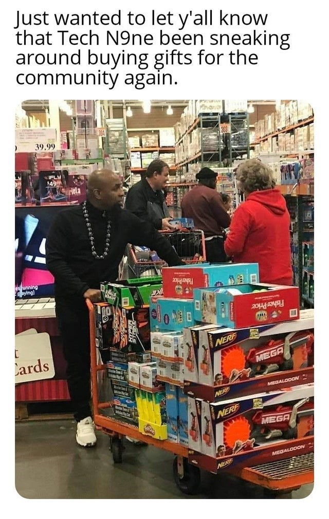 Product - Just wanted to let y'all know that Tech N9ne been sneaking around buying gifts for the community again. 39.99 IFLY 149 funning FAaying) Fisher Price Cards NERF Bate u11 MEGA MrirIne iea MEDALODON NERE NERF MEGA MEDALODON NERE