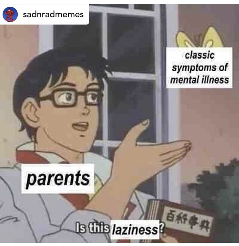 Cartoon - sadnradmemes classic symptoms of mental illness parents Is this laziness?