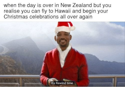 Photo caption - when the day is over in New Zealand but you realise you can fly to Hawaii and begin your Christmas celebrations all over again It's Rewind time.